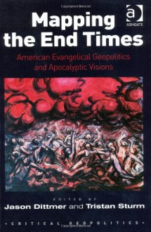 Mapping The End Times (Critical Geopolitics) - Jason Dittmer, Tristan Sturm