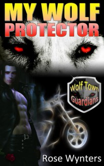 My Wolf Protector - Rose Wynters