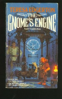 The Gnome's Engine - Teresa Edgerton