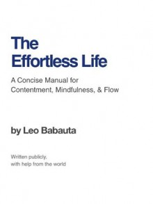 The Effortless Life: A Manual for Contentment, Mindfulness, & Flow - Leo Babauta