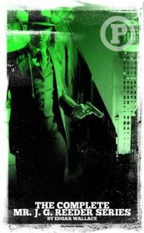 Complete Mr. J.G. Reeder Series (Pulp Detectives) - Edgar Wallace