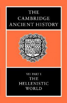 The Cambridge Ancient History, Volume 7, Part 1: The Hellenistic World - Frank William Walbank, A.E. Astin, Robert Maxwell Ogilvie, M.W. Frederiksen