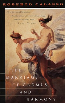 The Marriage of Cadmus and Harmony - Roberto Calasso, Tim Parks