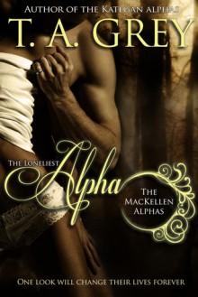 The Loneliest Alpha (The MacKellen Alphas, #1) - T.A. Grey