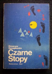 Czarne Stopy - Seweryna Szmaglewska