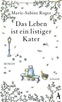 Das Leben ist ein listiger Kater - Marie-Sabine Roger,Claudia Kalscheuer