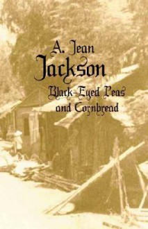 Black-Eyed Peas and Cornbread - A. Jean Jackson