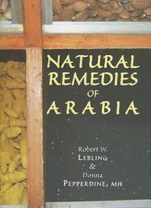 Natural Remedies of Arabia - Robert W. Lebling