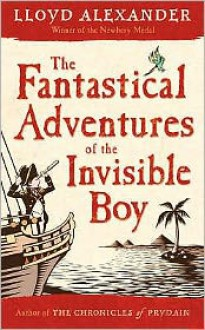 The Fantastical Adventures of the Invisible Boy - Lloyd Alexander