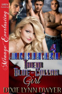 The American Soldier Collection 4: Their Blue-Collar Girl [The American Soldier Collection 4] (Siren Publishing Menage Everlasting) - Dixie Lynn Dwyer