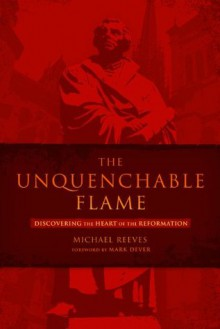 The Unquenchable Flame - Michael Reeves, Mark Dever
