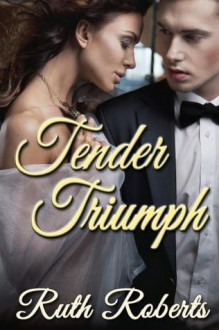 Tender Triumph - Ruth Roberts