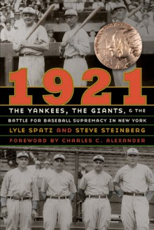 1921: The Yankees, the Giants, and the Battle for Baseball Supremacy in New York - Lyle Spatz, Steve Steinberg, Charles C. Alexander