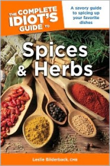 The Complete Idiot's Guide to Spices and Herbs - Leslie Bilderback