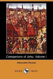 Companions of Jehu, Volume I - Alexandre Dumas