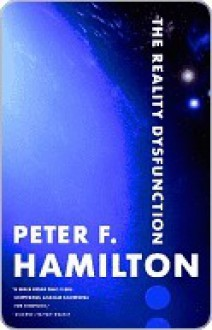 The Reality Dysfunction Parts 1 & 2 (Night's Dawn, #1) - Peter F. Hamilton