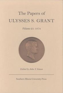 The Papers of Ulysses S. Grant, Volume 25: 1874 - John Simon, William Ferraro, Aaron Lisec