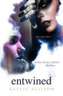 Entwined (Dark Souls, #2) - Ketley Allison
