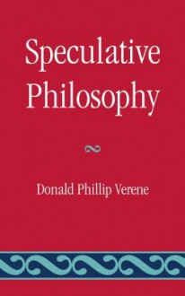 Speculative Philosophy - Donald Phillip Verene