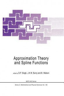 Approximation Theory and Spline Functions - S.P. Singh, J H W Burry, B Watson