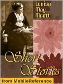Short Stories by Louisa May Alcott - Louisa May Alcott