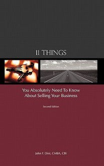 11 Things You Absolutely Need to Know about Selling Your Business - John F. Dini