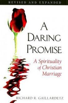 A Daring Promise: A Spirituality of Christian Marriage - Richard R. Gaillardetz, Gaillardetz Richardr