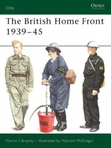 The British Home Front 1939-45 - Martin Brayley