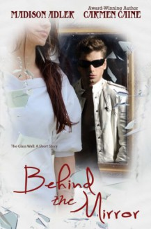 Behind The Mirror ((Prelude to the Glass Wall Series) Book 0) - Madison Adler,Carmen Caine
