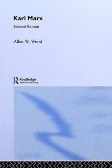 Karl Marx (Arguments of the Philosophers) - Allen W. Wood