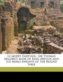 Le Morte Darthur: Sir Thomas Malory's Book of King Arthur and His Noble Knights of the Round Table - Thomas Malory