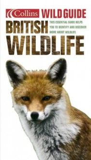 Collins Wild Guide British Wildlife: The Essential Beginners Guide (Wildlife Guide) - HarperCollins Publishers Limited