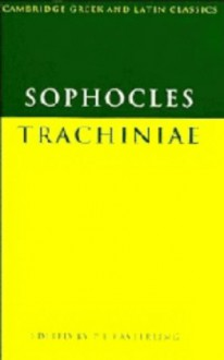 Trachiniae - Sophocles, P.E. Easterling