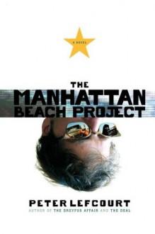 The Manhattan Beach Project: A Novel - Peter Lefcourt