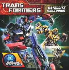 Transformers: Hunt for the Decepticons: Satellite Meltdown - Lucy Rosen, Marcelo Matere