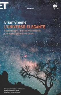 L'universo elegante: Superstringhe, dimensioni nascoste e la ricerca della teoria ultima - Brian Greene, Luigi Civalleri, Claudio Bartocci