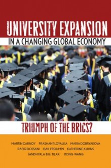 University Expansion in a Changing Global Economy: Triumph of the BRICs? - Martin Carnoy, Prashant Loyalka, Maria Dobryakova, Rafiq Dossani