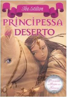 Principessa del deserto. Principesse del regno della fantasia: 3 - Tea Stilton