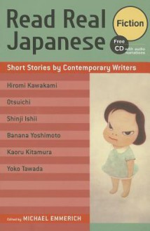 Read Real Japanese Fiction: Short Stories by Contemporary Writers 1 Free CD Included - Michael Emmerich