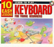 Learn To Play Keyboard For Young Beginners: 10 Easy Lessons With Cd (Audio) - Andrew Scott