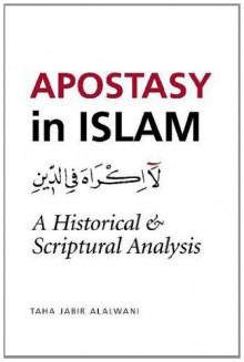 Apostasy in Islam: A Historical & Scriptural Analysis - Taha Jabir Al-Alwani