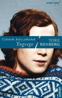 Człowiek, który pokochał Yngvego - Tore Renberg