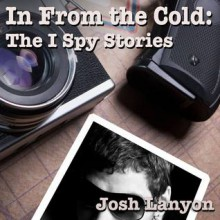 In From the Cold: The I Spy Stories (I Spy, collected) - Josh Lanyon,Alexander J. Masters