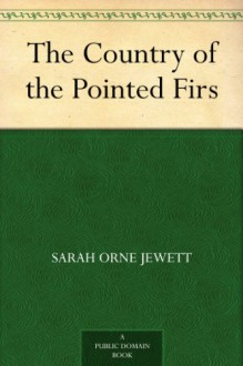 The Country of the Pointed Firs - Sarah Orne Jewett