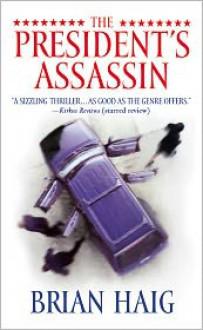 The President's Assassin - Brian Haig