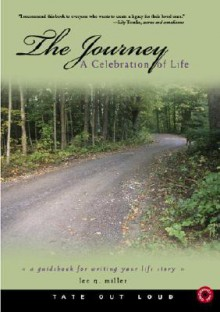 The Journey: A Celebration of Life: A Guidebook for Writing Your Life Story - Lee Q. Miller