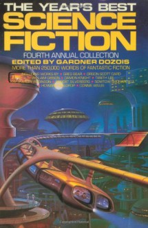 The Year's Best Science Fiction: Fourth Annual Collection - Orson Scott Card, Tanith Lee, Karen Joy Fowler, Greg Bear, William Gibson, Kim Stanley Robinson, Robert Silverberg, Damon Knight, Michael Swanwick, Tim Powers, Walter Jon Williams, Gardner R. Dozois, Harry Turtledove, Bruce Sterling, Pat Cadigan, Lewis Shiner, Neal Barre