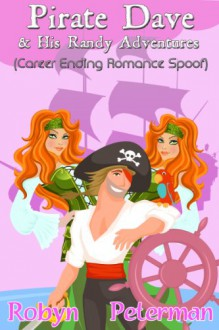 Pirate Dave and his Randy Adventures (Career Ending Romance Spoof) - Robyn Peterman