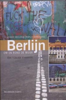 Berlijn om en rond de muur - Robert Declerck,Margrit Sarbogardi