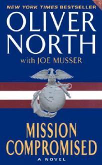 Mission Compromised - Oliver North, Joe Musser